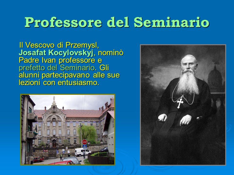 Professore del Seminario Il Vescovo di Przemysl, Josafat Kocylovskyj, nominò Padre Ivan professore e prefetto del Seminario. Gli alunni partecipavano
