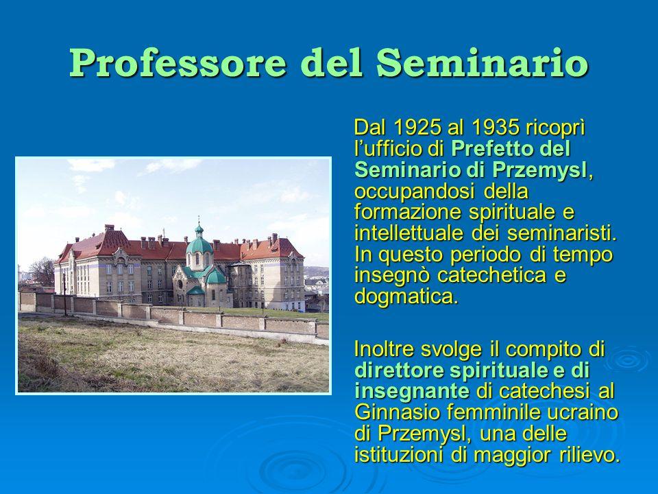 Professore del Seminario Dal 1925 al 1935 ricoprì lufficio di Prefetto del Seminario di Przemysl, occupandosi della formazione spirituale e intellettu