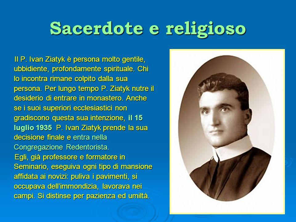 Sacerdote e religioso Il P. Ivan Ziatyk è persona molto gentile, ubbidiente, profondamente spirituale. Chi lo incontra rimane colpito dalla sua person