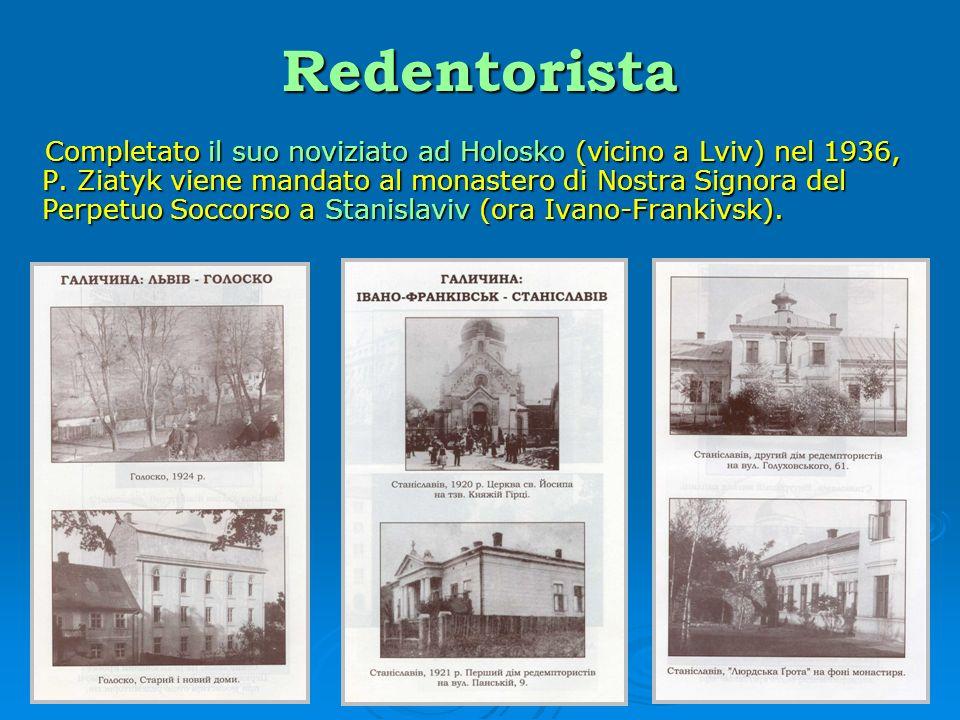 Redentorista Completato il suo noviziato ad Holosko (vicino a Lviv) nel 1936, P. Ziatyk viene mandato al monastero di Nostra Signora del Perpetuo Socc