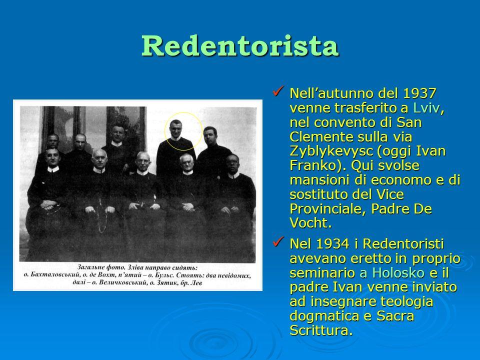 Redentorista Nellautunno del 1937 venne trasferito a Lviv, nel convento di San Clemente sulla via Zyblykevysc (oggi Ivan Franko). Qui svolse mansioni