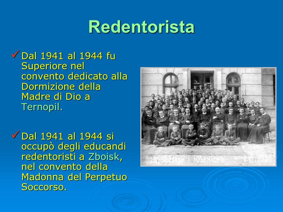 Redentorista Dal 1941 al 1944 fu Superiore nel convento dedicato alla Dormizione della Madre di Dio a Ternopil. Dal 1941 al 1944 fu Superiore nel conv