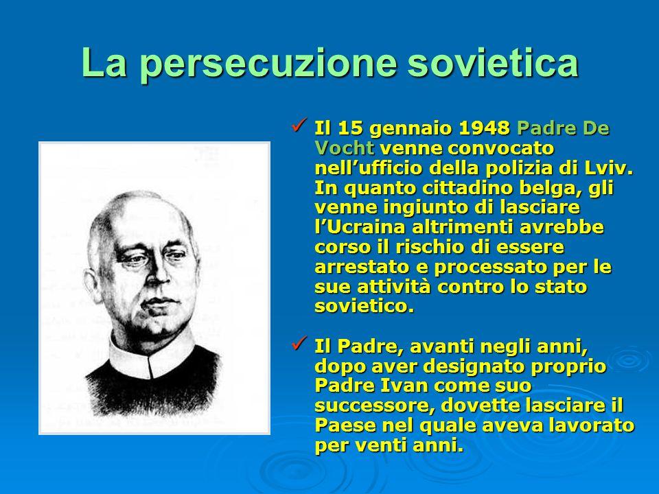 La persecuzione sovietica Il 15 gennaio 1948 Padre De Vocht venne convocato nellufficio della polizia di Lviv. In quanto cittadino belga, gli venne in