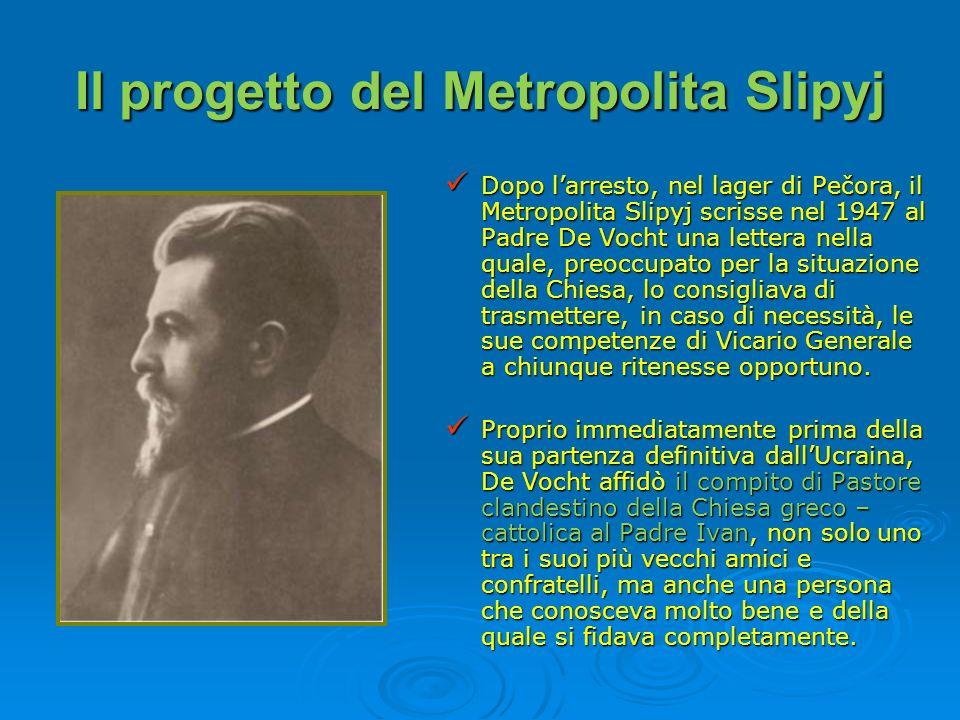 Il progetto del Metropolita Slipyj Dopo larresto, nel lager di Pečora, il Metropolita Slipyj scrisse nel 1947 al Padre De Vocht una lettera nella qual
