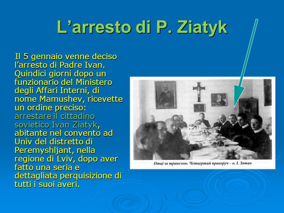 Larresto di P. Ziatyk Il 5 gennaio venne deciso larresto di Padre Ivan. Quindici giorni dopo un funzionario del Ministero degli Affari Interni, di nom