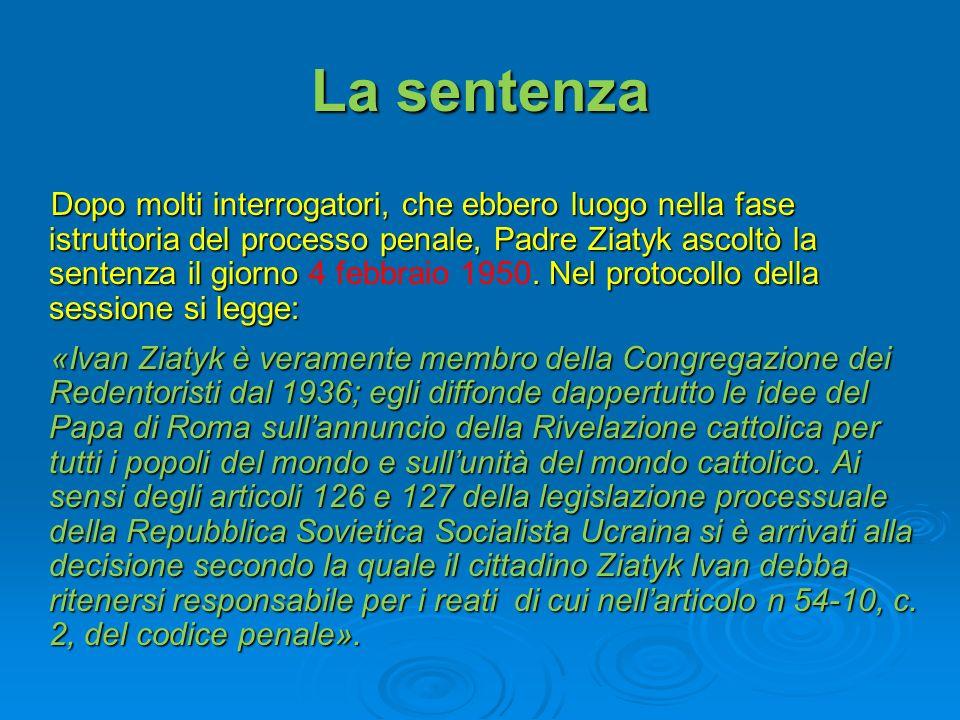 La sentenza Dopo molti interrogatori, che ebbero luogo nella fase istruttoria del processo penale, Padre Ziatyk ascoltò la sentenza il giorno. Nel pro