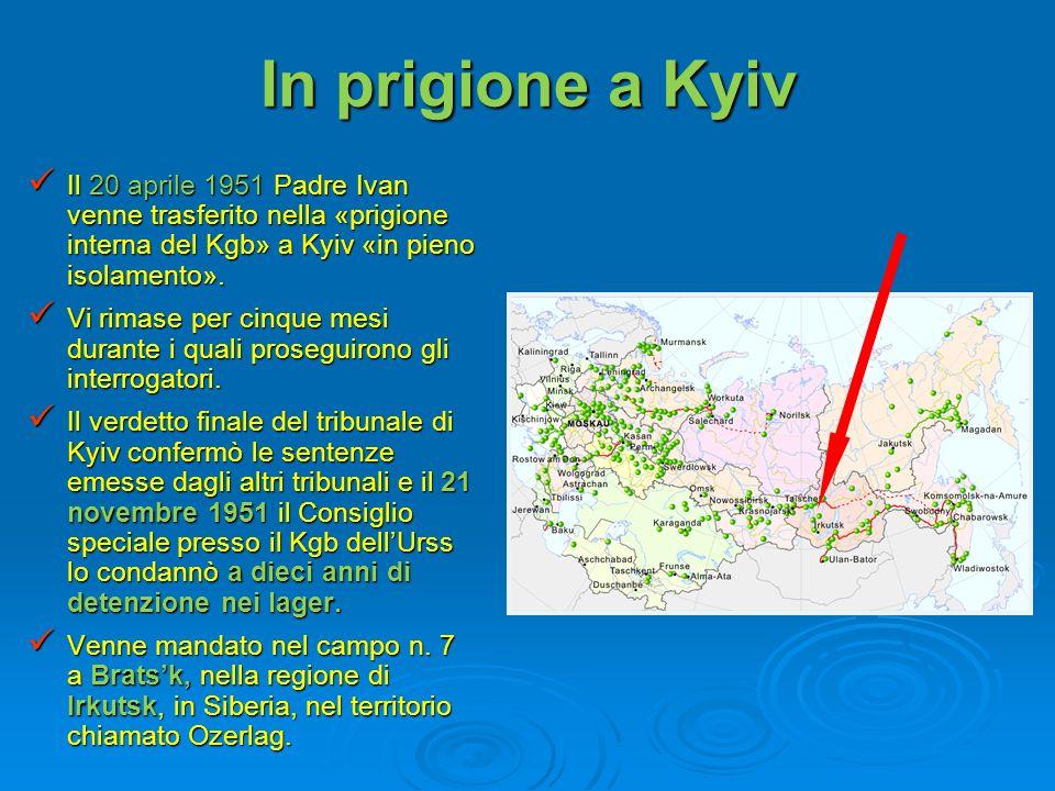 In prigione a Kyiv Il 20 aprile 1951 Padre Ivan venne trasferito nella «prigione interna del Kgb» a Kyiv «in pieno isolamento». Il 20 aprile 1951 Padr