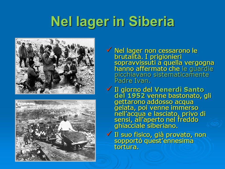 Nel lager in Siberia Nel lager non cessarono le brutalità. I prigionieri sopravvissuti a quella vergogna hanno affermato che le guardie picchiavano si