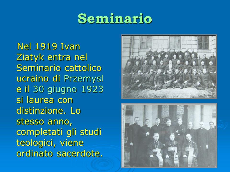 Seminario Nel 1919 Ivan Ziatyk entra nel Seminario cattolico ucraino di Przemysl e il 30 giugno 1923 si laurea con distinzione. Lo stesso anno, comple
