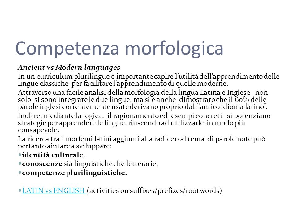Competenza morfologica Ancient vs Modern languages In un curriculum plurilingue è importante capire lutilità dellapprendimento delle lingue classiche