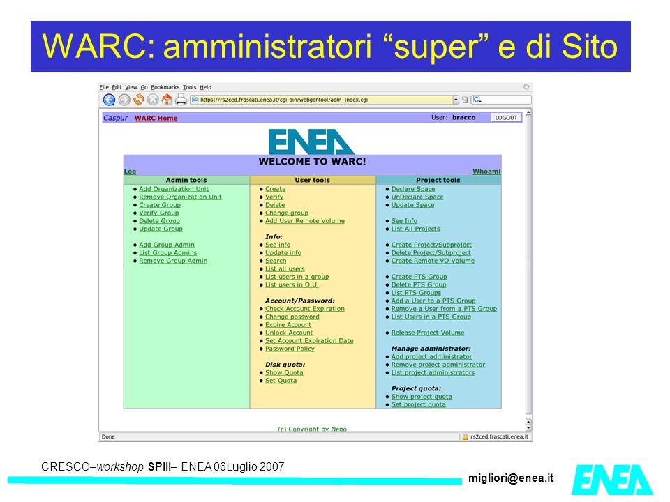 CRESCO – Kick-off meeting LA II – 23 maggio 2006 CRESCO–workshop SPIII– ENEA 06Luglio 2007 migliori@enea.it WARC: amministratori super e di Sito