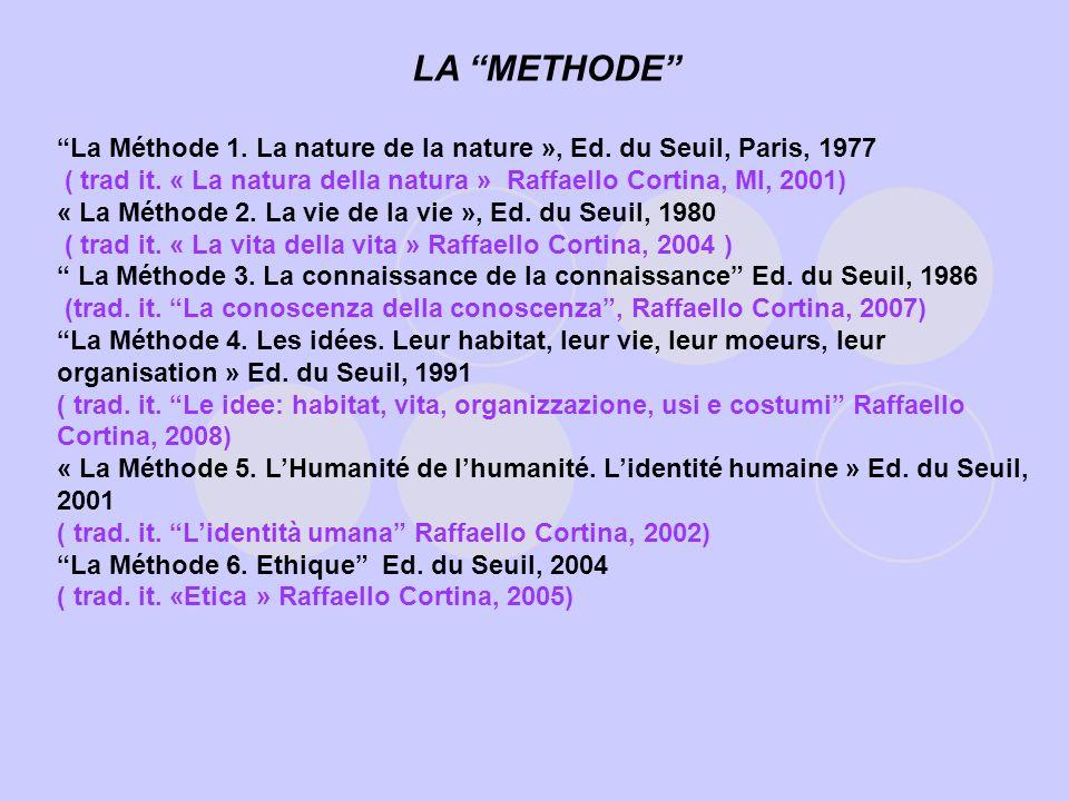 LA METHODE La Méthode 1. La nature de la nature », Ed. du Seuil, Paris, 1977 ( trad it. « La natura della natura » Raffaello Cortina, MI, 2001) « La M
