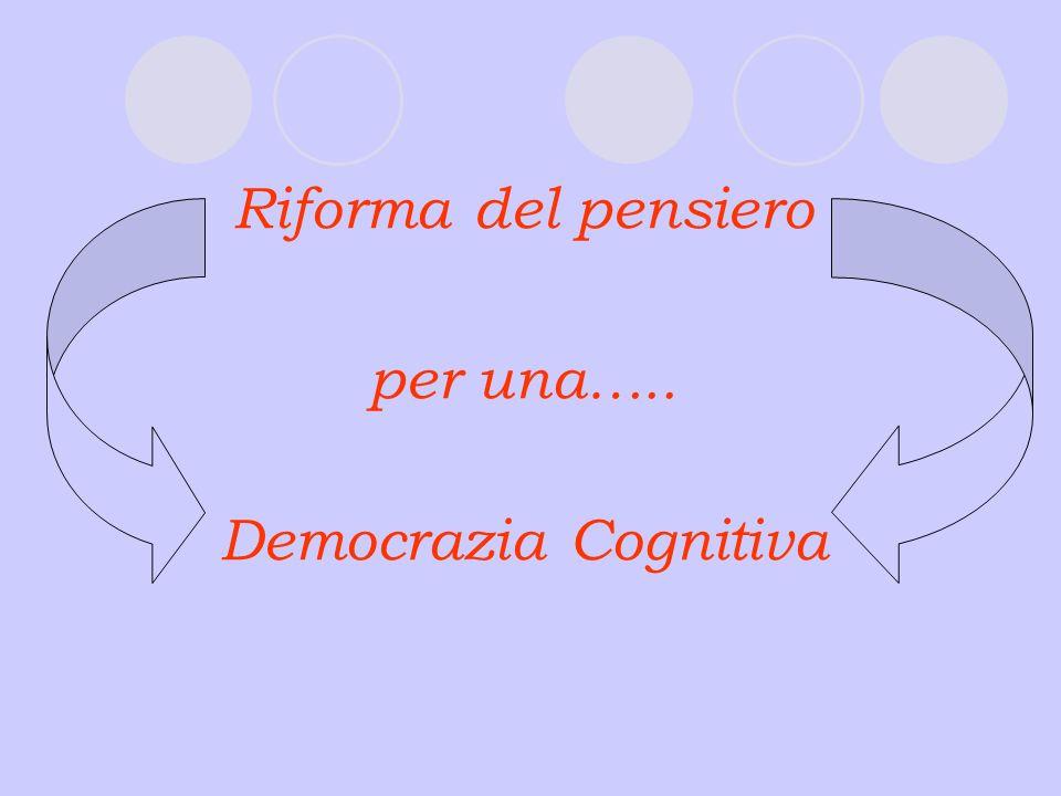 Riforma del pensiero per una….. Democrazia Cognitiva