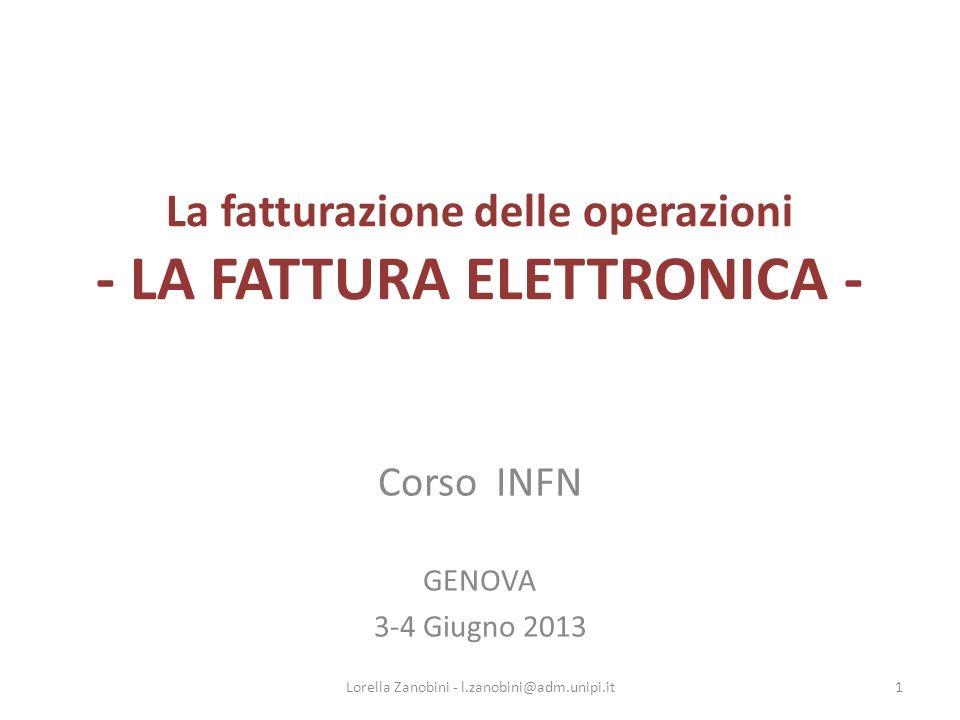 La fatturazione delle operazioni - LA FATTURA ELETTRONICA - Corso INFN GENOVA 3-4 Giugno 2013 1Lorella Zanobini - l.zanobini@adm.unipi.it