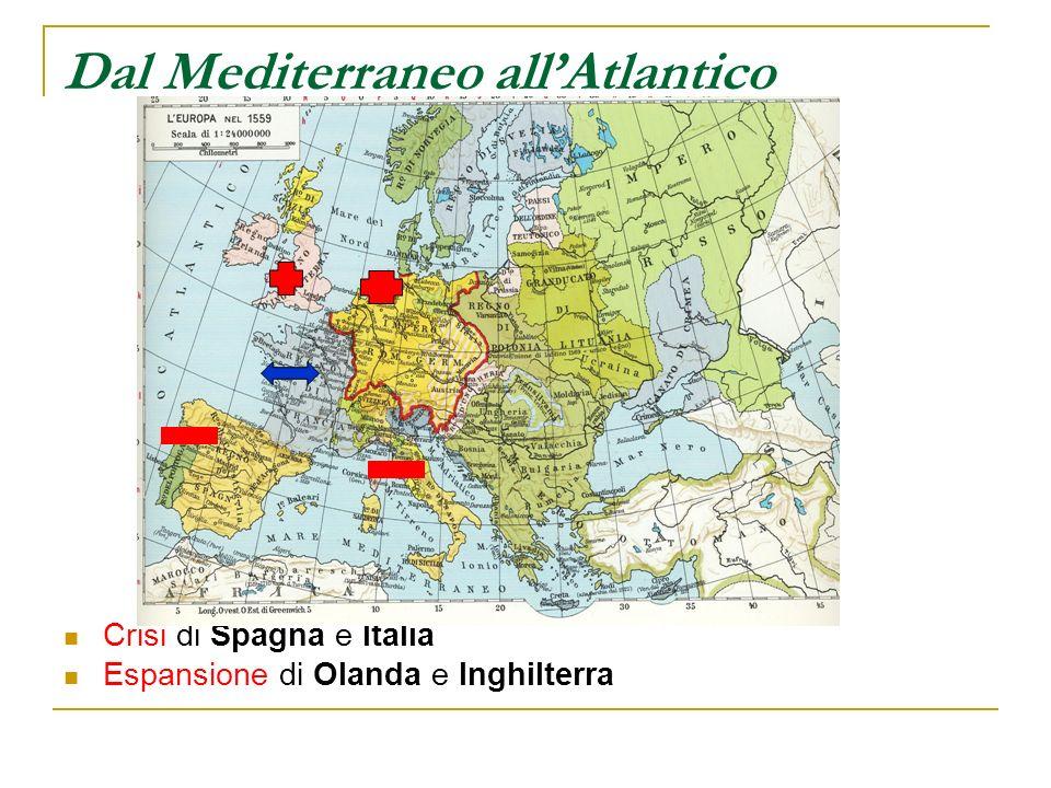 Dal Mediterraneo allAtlantico Crisi di Spagna e Italia Espansione di Olanda e Inghilterra