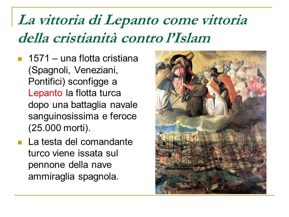 La vittoria di Lepanto come vittoria della cristianità contro lIslam 1571 – una flotta cristiana (Spagnoli, Veneziani, Pontifici) sconfigge a Lepanto