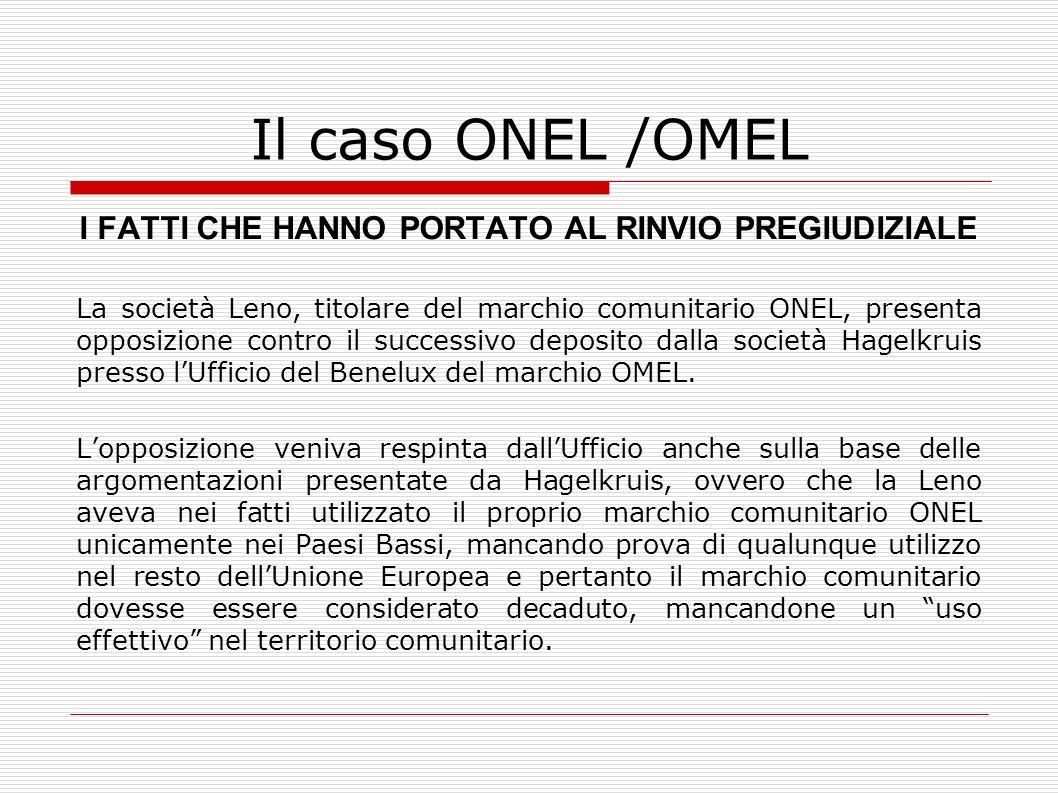 Il caso ONEL /OMEL I FATTI CHE HANNO PORTATO AL RINVIO PREGIUDIZIALE La società Leno, titolare del marchio comunitario ONEL, presenta opposizione cont