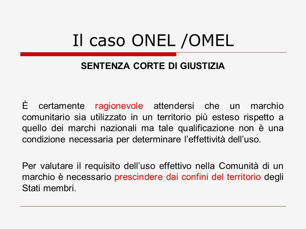 Il caso ONEL /OMEL SENTENZA CORTE DI GIUSTIZIA È certamente ragionevole attendersi che un marchio comunitario sia utilizzato in un territorio più este