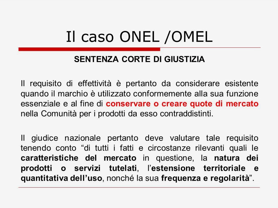 Il caso ONEL /OMEL SENTENZA CORTE DI GIUSTIZIA Il requisito di effettività è pertanto da considerare esistente quando il marchio è utilizzato conforme