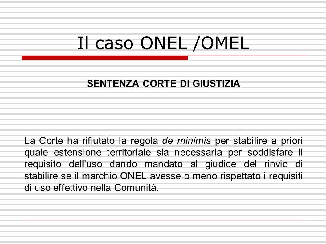 Il caso ONEL /OMEL SENTENZA CORTE DI GIUSTIZIA La Corte ha rifiutato la regola de minimis per stabilire a priori quale estensione territoriale sia nec