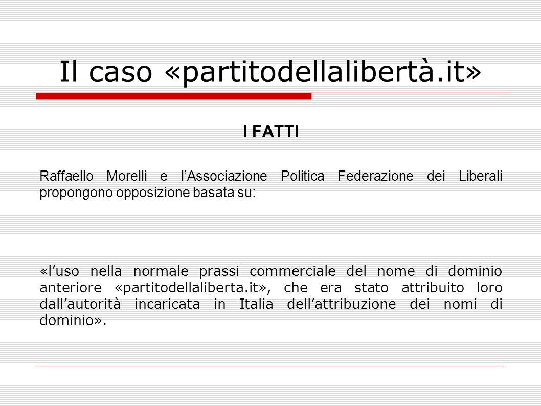 Il caso «partitodellalibertà.it» I FATTI Raffaello Morelli e lAssociazione Politica Federazione dei Liberali propongono opposizione basata su: «luso n