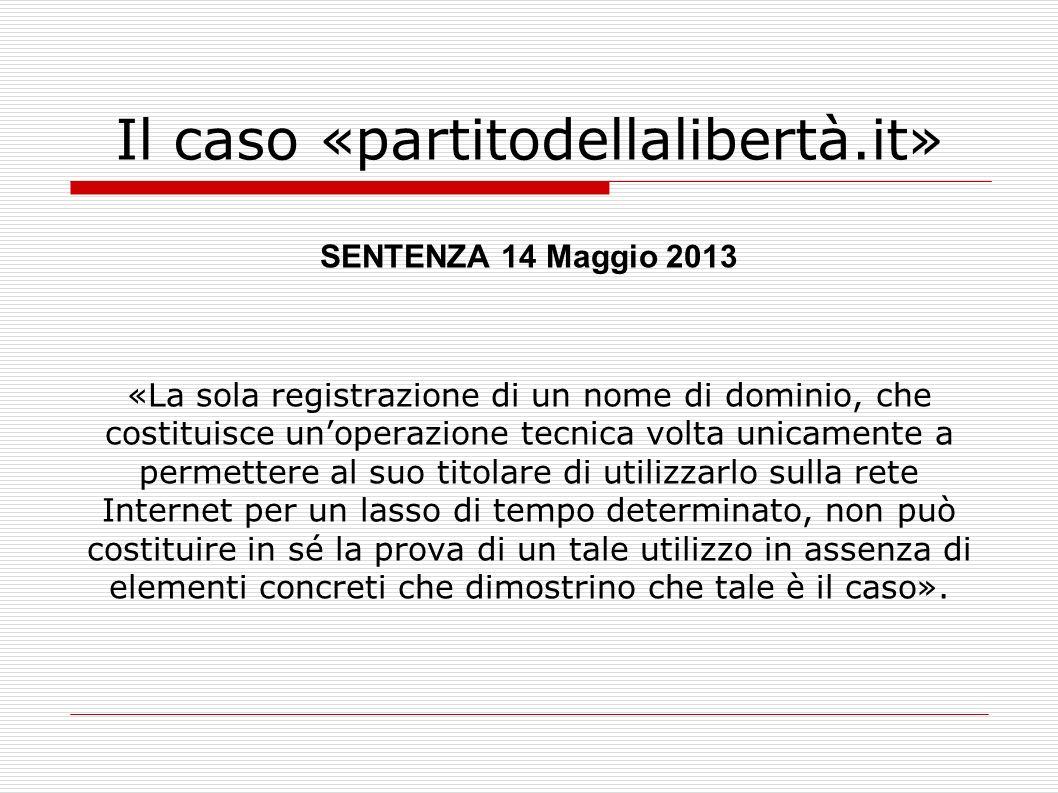 Il caso «partitodellalibertà.it» SENTENZA 14 Maggio 2013 «La sola registrazione di un nome di dominio, che costituisce unoperazione tecnica volta unic
