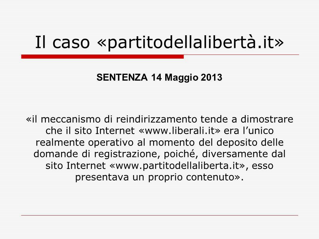 Il caso «partitodellalibertà.it» SENTENZA 14 Maggio 2013 «il meccanismo di reindirizzamento tende a dimostrare che il sito Internet «www.liberali.it»