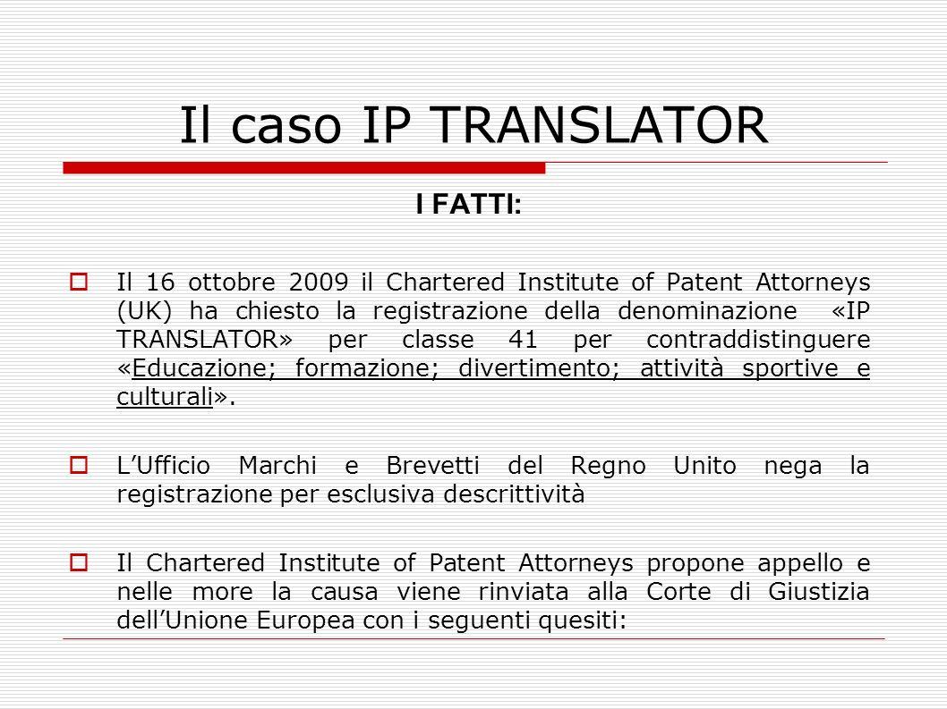 Il caso IP TRANSLATOR I FATTI: Il 16 ottobre 2009 il Chartered Institute of Patent Attorneys (UK) ha chiesto la registrazione della denominazione «IP
