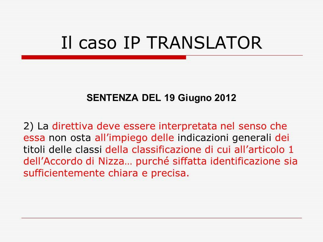 Il caso IP TRANSLATOR SENTENZA DEL 19 Giugno 2012 2) La direttiva deve essere interpretata nel senso che essa non osta allimpiego delle indicazioni ge