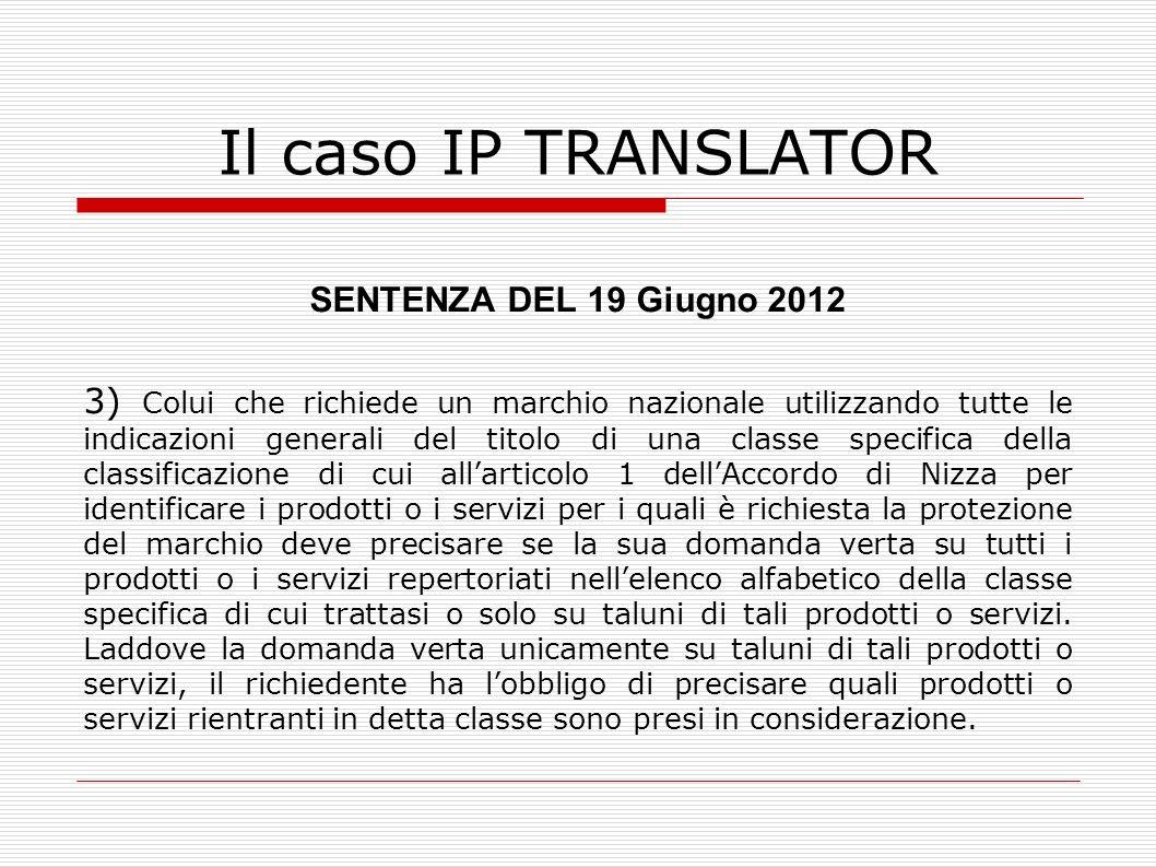 Il caso IP TRANSLATOR SENTENZA DEL 19 Giugno 2012 3) Colui che richiede un marchio nazionale utilizzando tutte le indicazioni generali del titolo di u