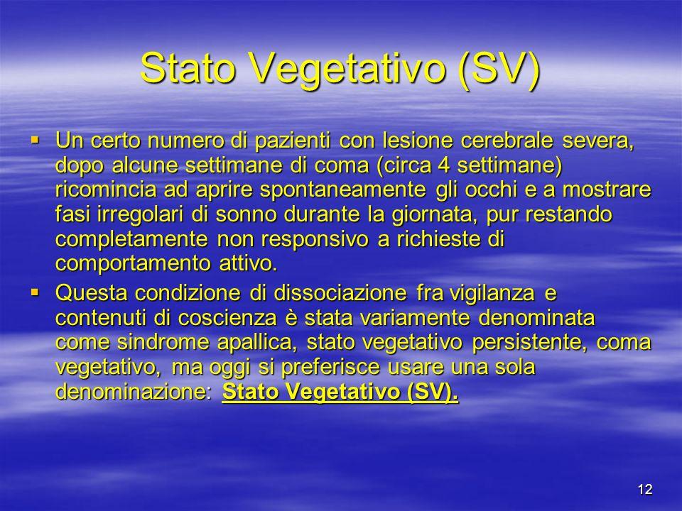 12 Stato Vegetativo (SV) Un certo numero di pazienti con lesione cerebrale severa, dopo alcune settimane di coma (circa 4 settimane) ricomincia ad apr