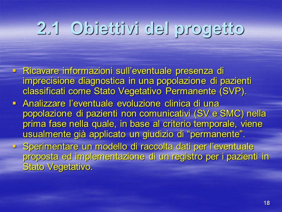 18 2.1 Obiettivi del progetto Ricavare informazioni sulleventuale presenza di imprecisione diagnostica in una popolazione di pazienti classificati com