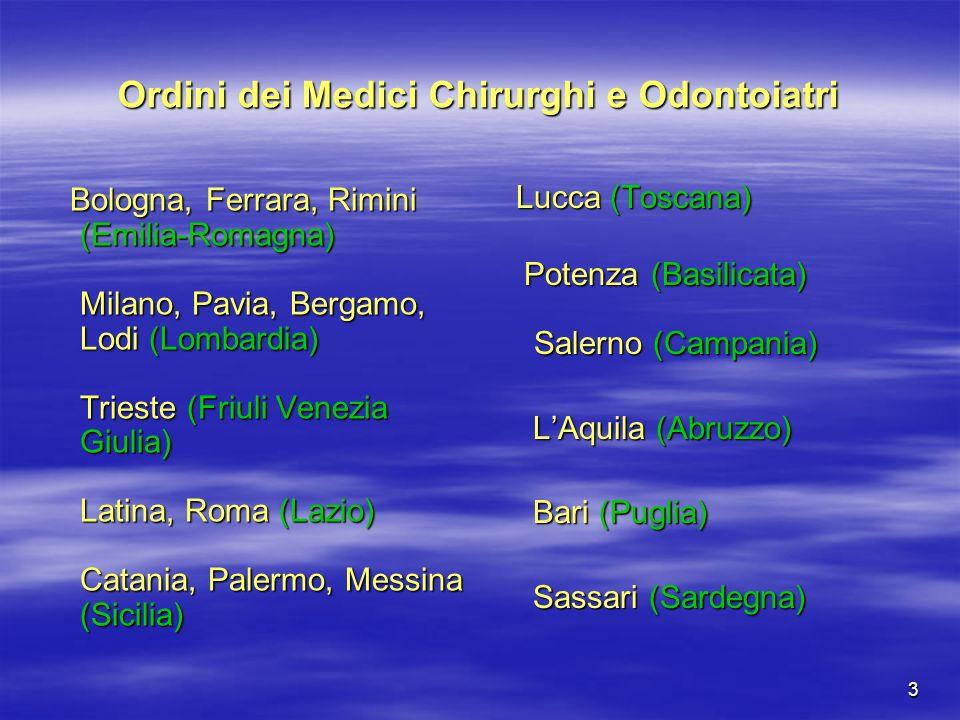 3 Ordini dei Medici Chirurghi e Odontoiatri Bologna, Ferrara, Rimini (Emilia-Romagna) Milano, Pavia, Bergamo, Lodi (Lombardia) Trieste (Friuli Venezia
