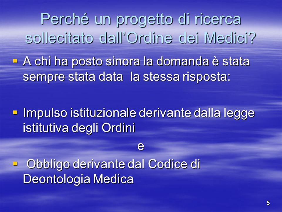 5 Perché un progetto di ricerca sollecitato dallOrdine dei Medici? A chi ha posto sinora la domanda è stata sempre stata data la stessa risposta: A ch