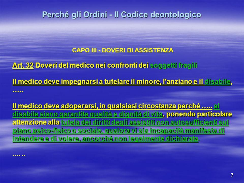 7 Perché gli Ordini - Il Codice deontologico CAPO III - DOVERI DI ASSISTENZA Art. 32 Doveri del medico nei confronti dei soggetti fragili Il medico de