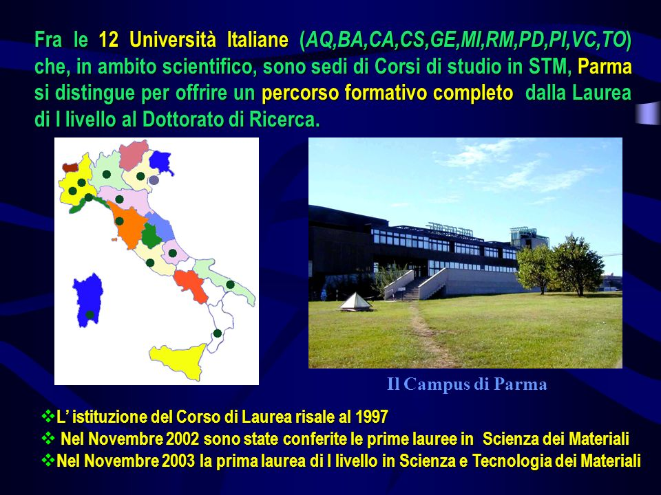 Fra le 12 Università Italiane ( AQ,BA,CA,CS,GE,MI,RM,PD,PI,VC,TO ) che, in ambito scientifico, sono sedi di Corsi di studio in STM, Parma si distingue