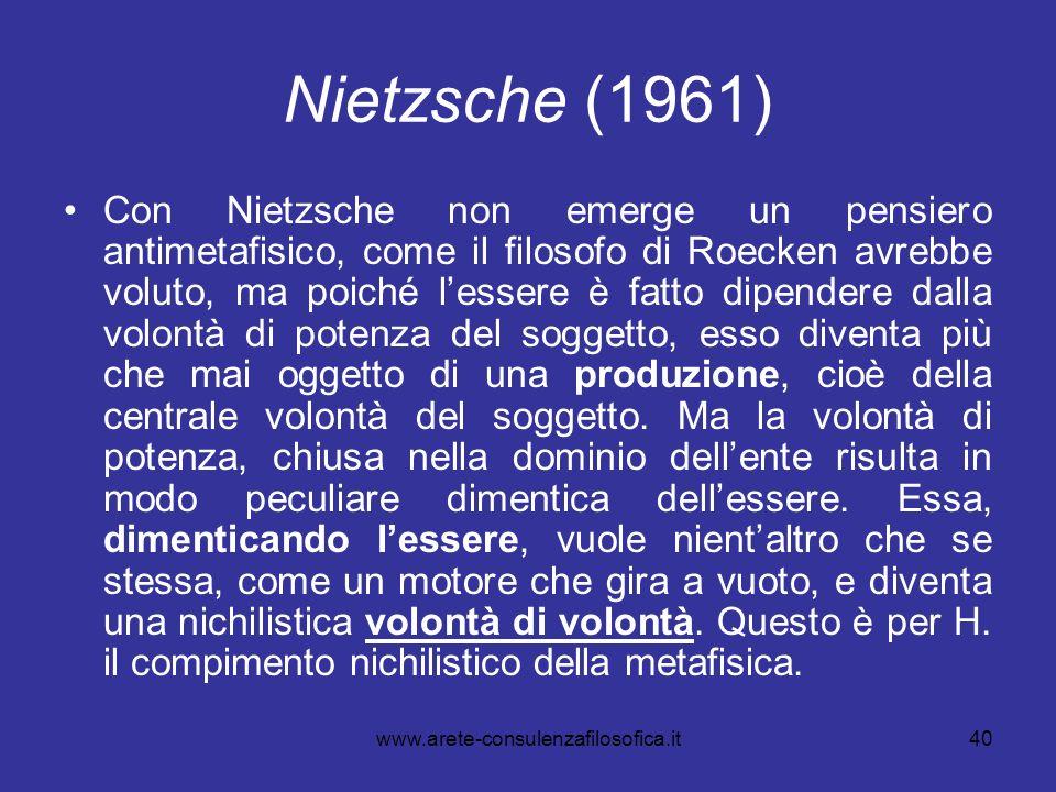 40 Nietzsche (1961) Con Nietzsche non emerge un pensiero antimetafisico, come il filosofo di Roecken avrebbe voluto, ma poiché lessere è fatto dipende