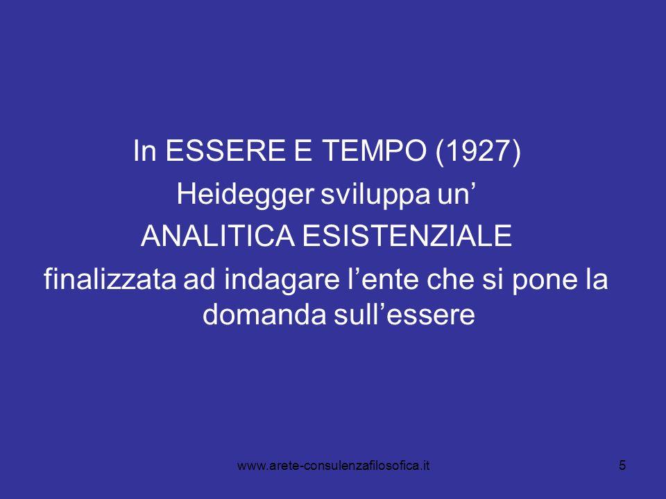 5 In ESSERE E TEMPO (1927) Heidegger sviluppa un ANALITICA ESISTENZIALE finalizzata ad indagare lente che si pone la domanda sullessere www.arete-cons