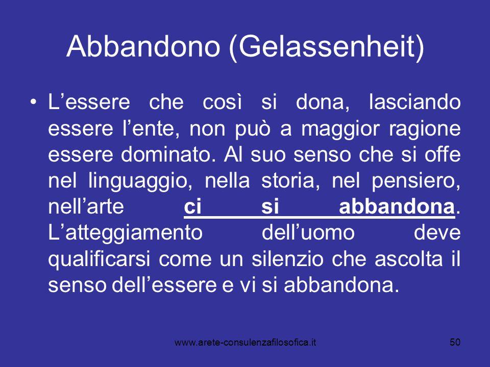 50 Abbandono (Gelassenheit) Lessere che così si dona, lasciando essere lente, non può a maggior ragione essere dominato. Al suo senso che si offe nel