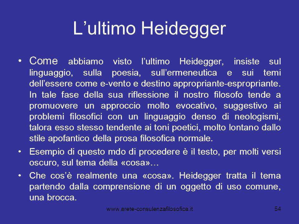 Lultimo Heidegger Come abbiamo visto lultimo Heidegger, insiste sul linguaggio, sulla poesia, sullermeneutica e sui temi dellessere come e-vento e des