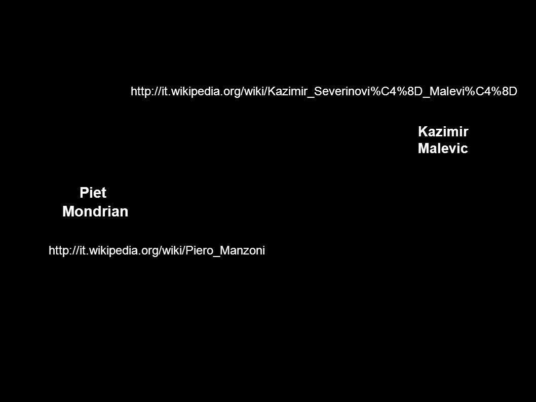 Piet Mondrian Kazimir Malevic http://it.wikipedia.org/wiki/Piero_Manzoni http://it.wikipedia.org/wiki/Kazimir_Severinovi%C4%8D_Malevi%C4%8D