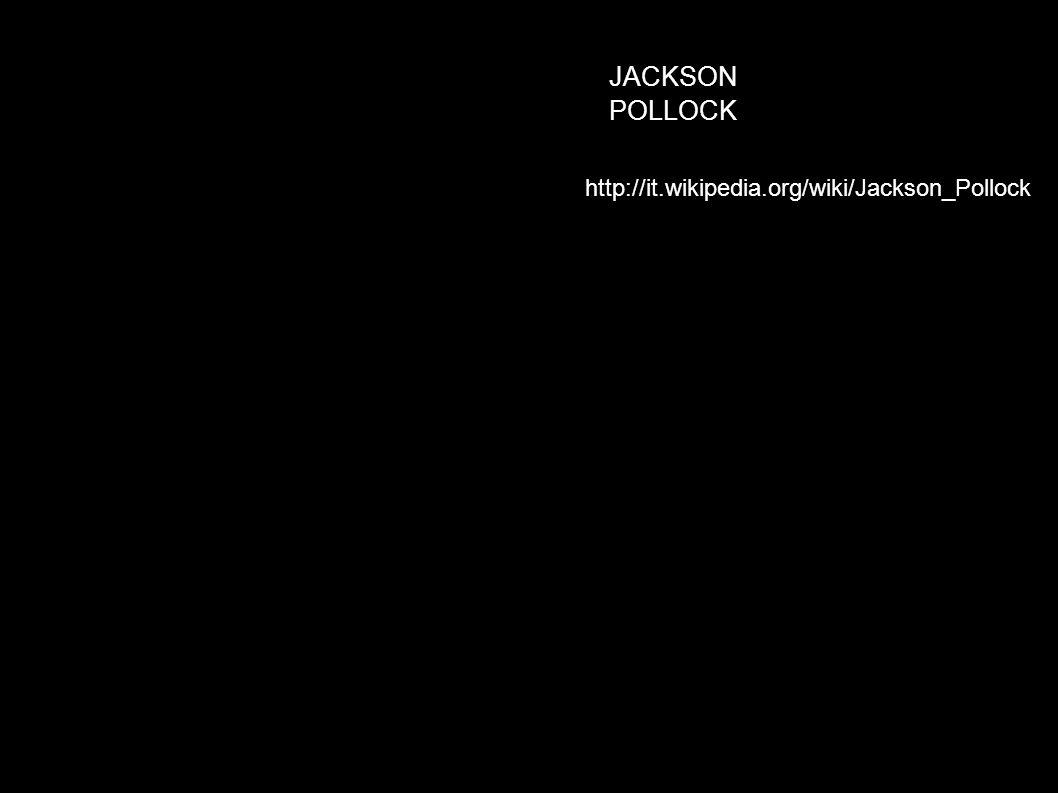 JACKSON POLLOCK http://it.wikipedia.org/wiki/Jackson_Pollock
