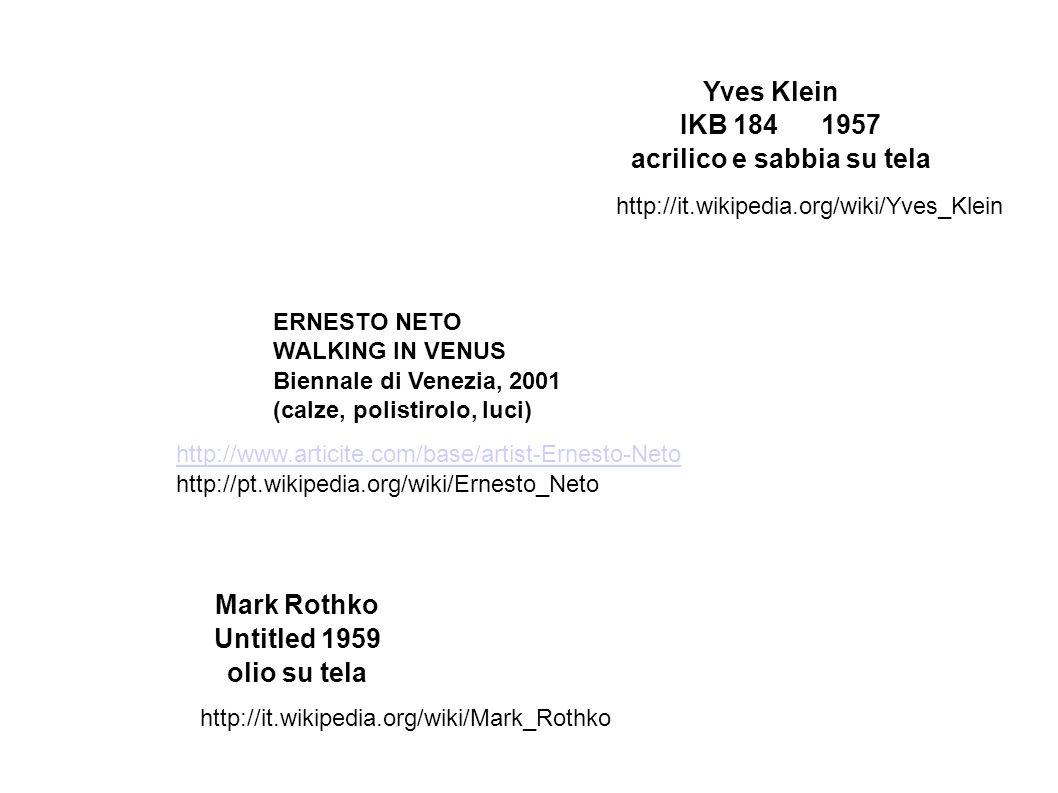 Mark Rothko Untitled 1959 olio su tela Yves Klein IKB 1841957 acrilico e sabbia su tela ERNESTO NETO WALKING IN VENUS Biennale di Venezia, 2001 (calze