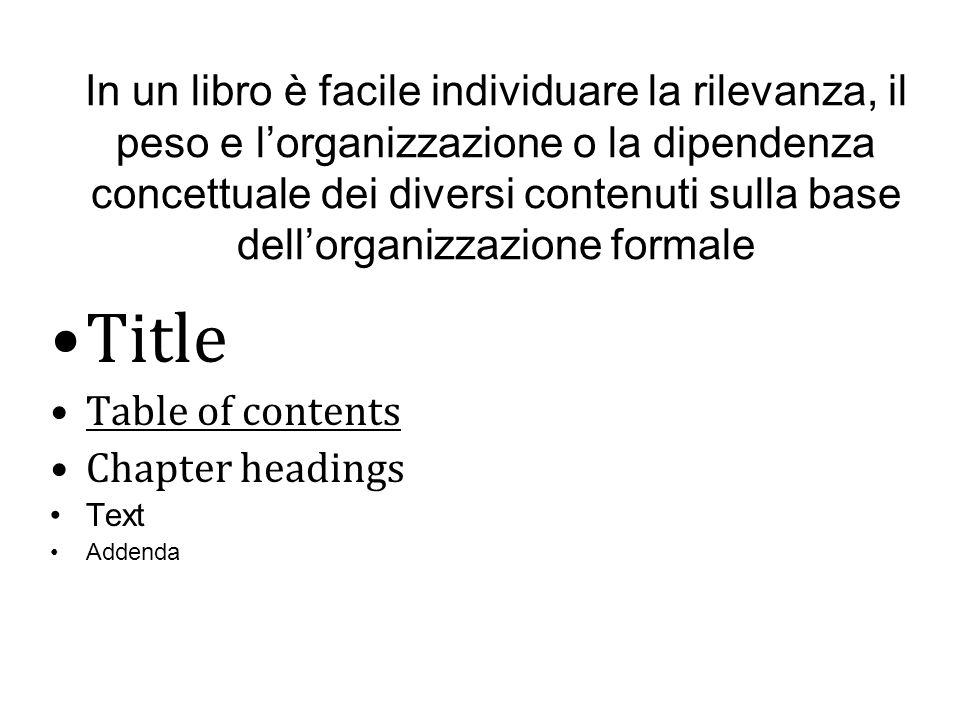 In un libro è facile individuare la rilevanza, il peso e lorganizzazione o la dipendenza concettuale dei diversi contenuti sulla base dellorganizzazio