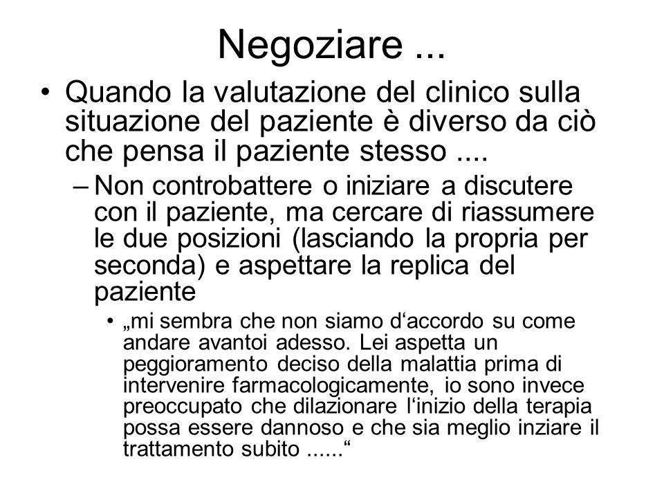Negoziare... Quando la valutazione del clinico sulla situazione del paziente è diverso da ciò che pensa il paziente stesso.... –Non controbattere o in