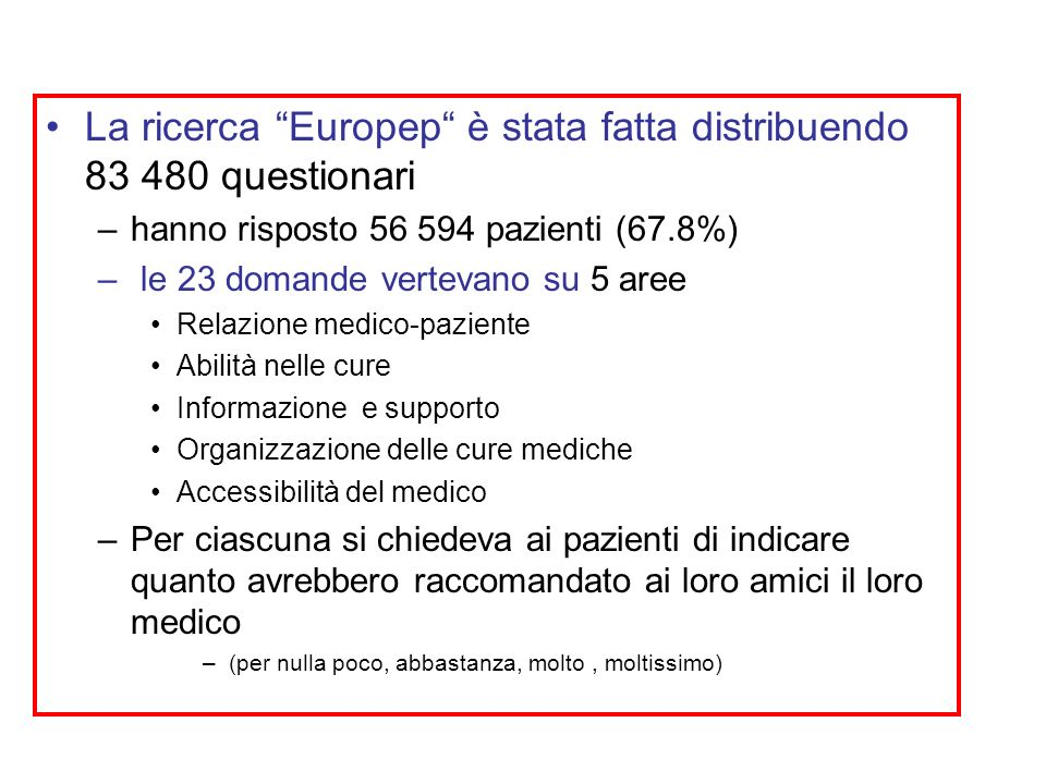 La ricerca Europep è stata fatta distribuendo 83 480 questionari –hanno risposto 56 594 pazienti (67.8%) – le 23 domande vertevano su 5 aree Relazione