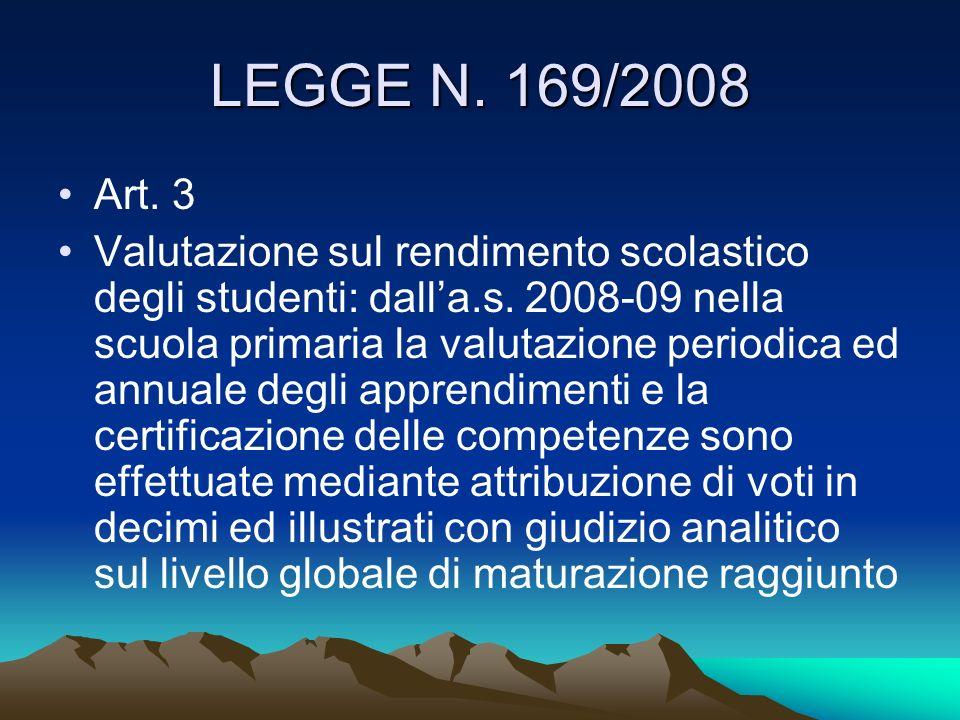 LEGGE N. 169/2008 Art. 3 Valutazione sul rendimento scolastico degli studenti: dalla.s. 2008-09 nella scuola primaria la valutazione periodica ed annu