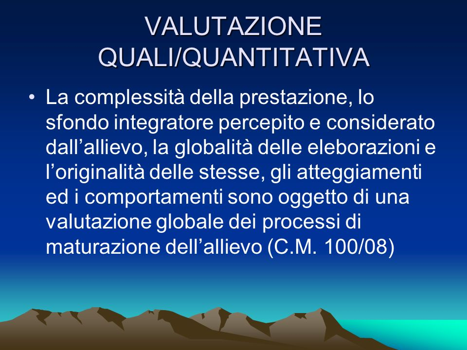 VALUTAZIONE QUALI/QUANTITATIVA La complessità della prestazione, lo sfondo integratore percepito e considerato dallallievo, la globalità delle elebora
