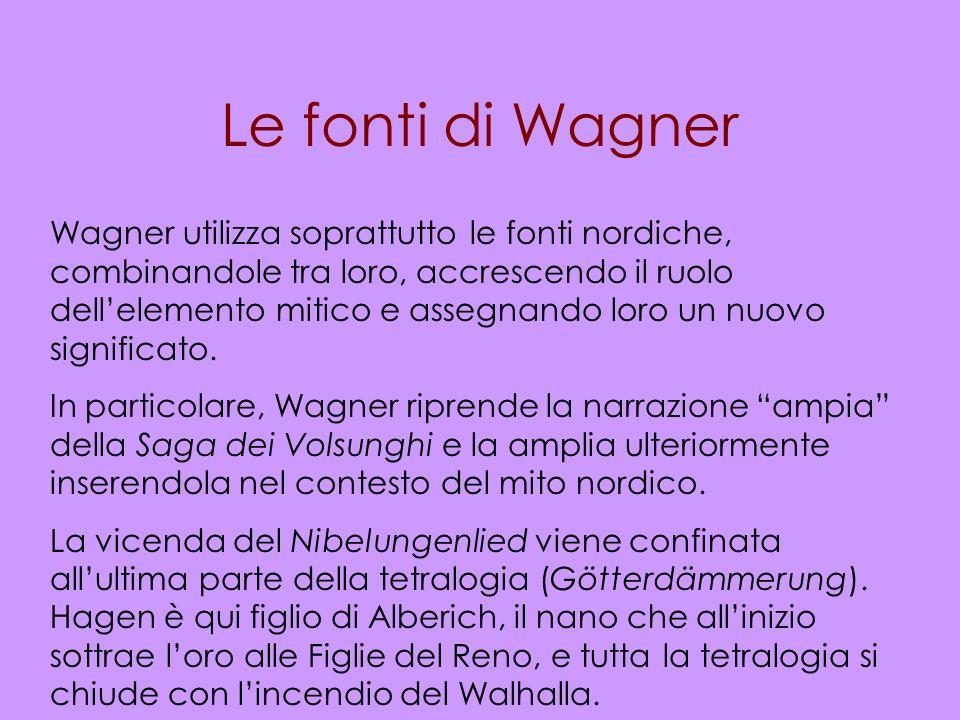 Le fonti di Wagner Wagner utilizza soprattutto le fonti nordiche, combinandole tra loro, accrescendo il ruolo dellelemento mitico e assegnando loro un