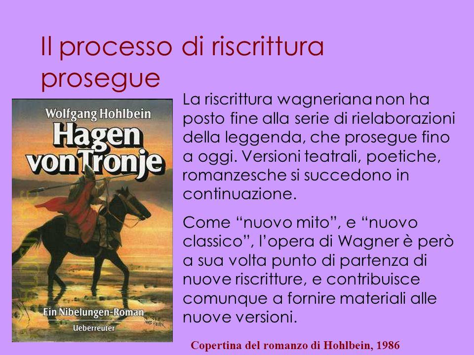 Il processo di riscrittura prosegue La riscrittura wagneriana non ha posto fine alla serie di rielaborazioni della leggenda, che prosegue fino a oggi.